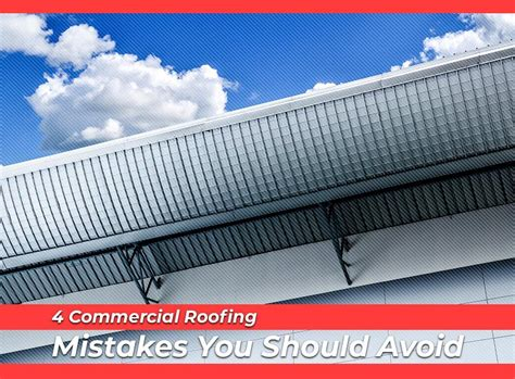 5 Common Roofing Mistakes And 4 Commercial Roofing Mistakes You Should Avoid