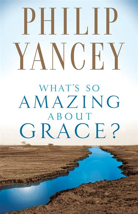 about grace what s so amazing about grace philip yancey