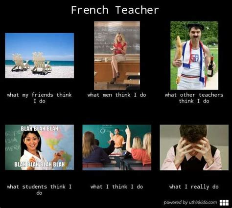 French Language Meme - french teacher what people think i do what i really do
