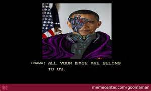 All Your Base Meme - obama all your base are belong to us by goomaman meme