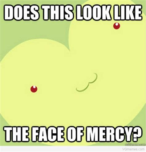 Mercy Meme - does this look like the face of mercy know your meme