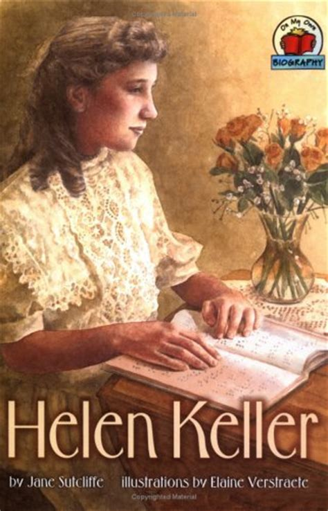 a picture book of helen keller helen keller on my own biographies sutcliffe