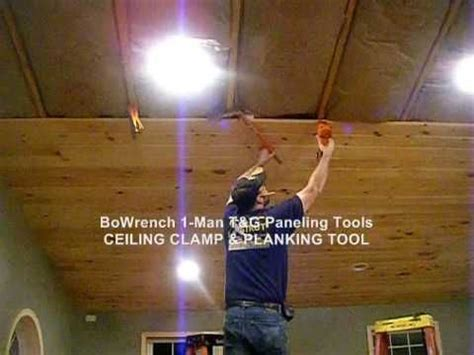 1 Man T G Ceiling Install Bowrench Ceiling Cl Tongue And Groove Ceiling Installation