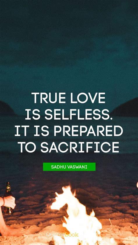 true love  selfless   prepared  sacrifice quote  sadhu vaswani quotesbook