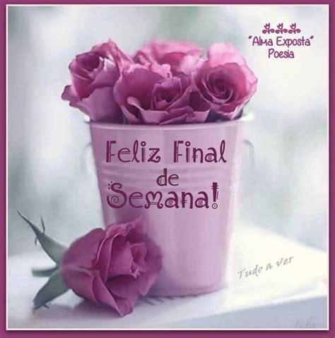 wallpaper mensajes de feliz sbado y feliz domingo con flores de 275 best images about fim de semana on pinterest amigos