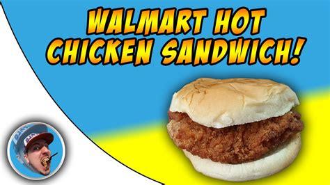walmarts hot chicken sandwich food review youtube