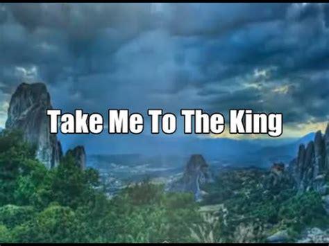 take me to take me to the king w lyrics tamela mann