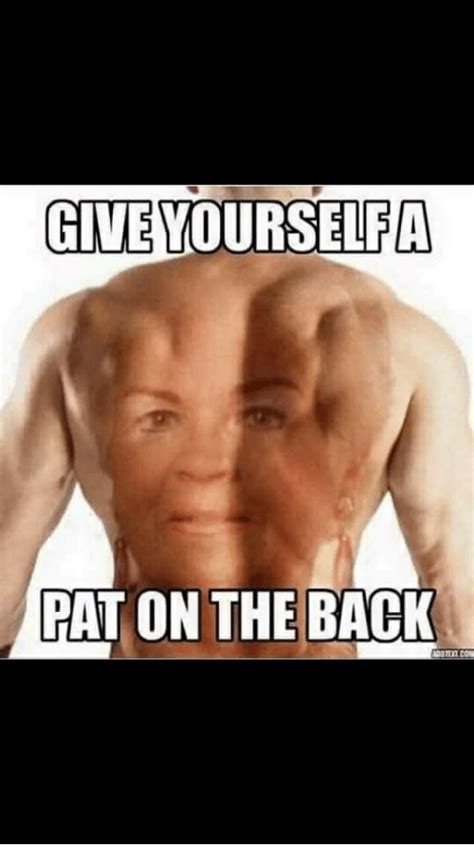 Pat Meme - give yourself a pat on the back back meme on me me