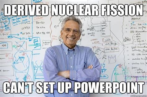 Powerpoint Meme - derived nuclear fission can t set up powerpoint