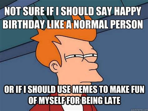 Late Birthday Meme - 17 memes for people who are always late smosh