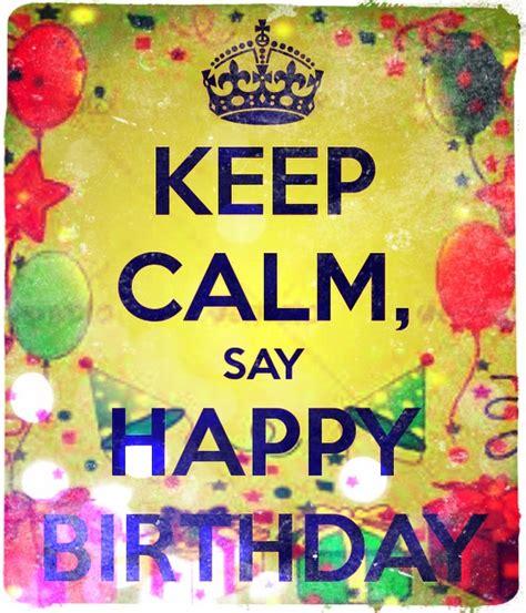 imagenes de keep calm happy birthday keep calm and happy birthday keep calm pinterest
