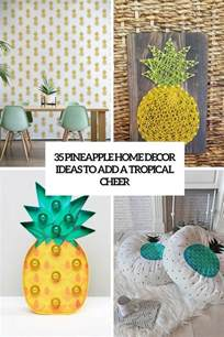 Pineapple Home Decor by 35 Pineapple Home D 233 Cor Ideas To Add A Tropical Cheer