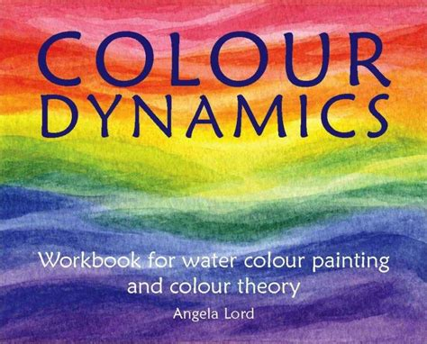 colour dynamics workbook for water colour painting and colour theory and science books colour dynamics workbook for water colour painting and