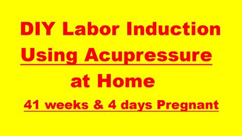 induce labor how to induce labor 41 weeks with