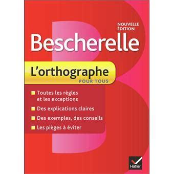 libro bescherelle bescherelle lorthographe bescherelle l orthographe pour tous cartonn 233 collectif achat livre ou ebook achat