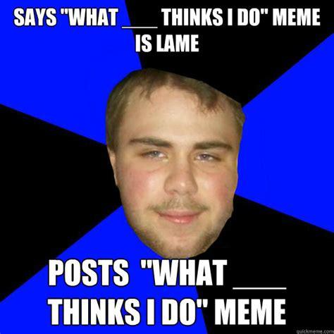 Lame Meme - dude your lame meme