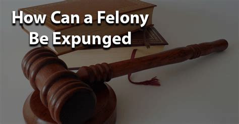 Felony Record Expunged How Can A Felony Be Expunged