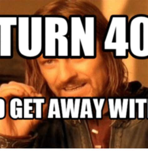 25 best memes about turning 40 turning 40 memes