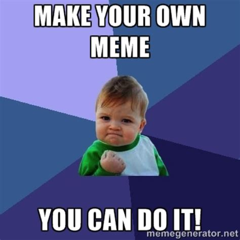 Create Your Memes - marketing creating memes that help your online marketing