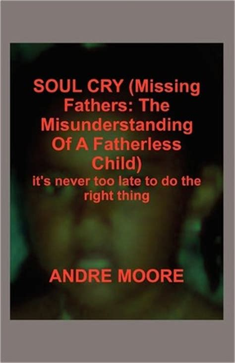 Late Was The Cry by Soul Cry Missing Fathers The Misunderstanding Of A