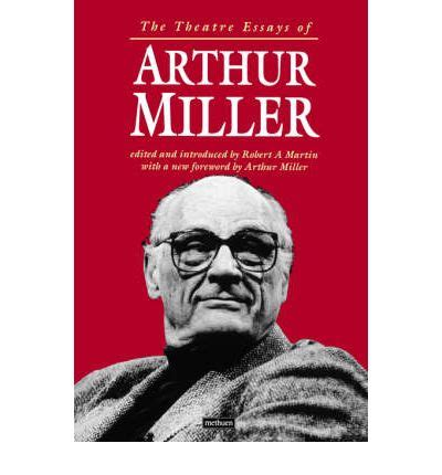 The Theater Essays Of Arthur Miller by The Theatre Essays Of Arthur Miller Arthur Miller 9780413669209