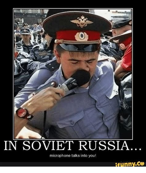 Soviet Russia Meme - in soviet russia microphone talks into you ifunnyco