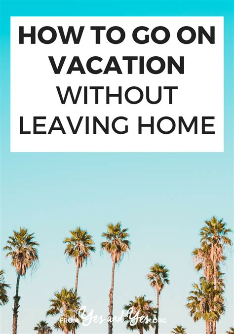 happy travels 101 donã t leave home without how to go on vacation without leaving home