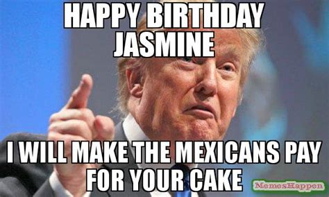 Jasmin Meme - happy birthday jasmine i will make the mexicans pay for
