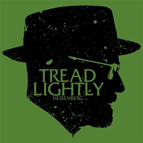 Breaking Bad Tread Lightly by Tread Lightly T Shirt The Shirt List