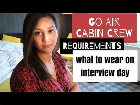 air cabin crew requirements go air cabin crew airhostess requirements what to wear