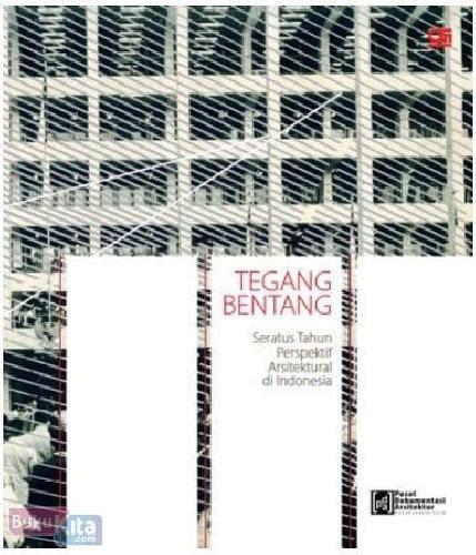 Tegang Bentang Seratus Tahun Perspektif Arsitektural Di Indonesia S bukukita tegang bentang seratus tahun perspektif arsitektural di indonesia