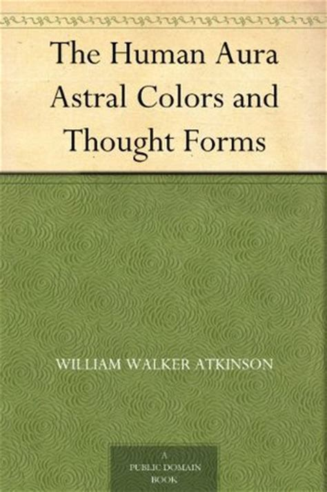 the human aura astral colors and thought forms by william