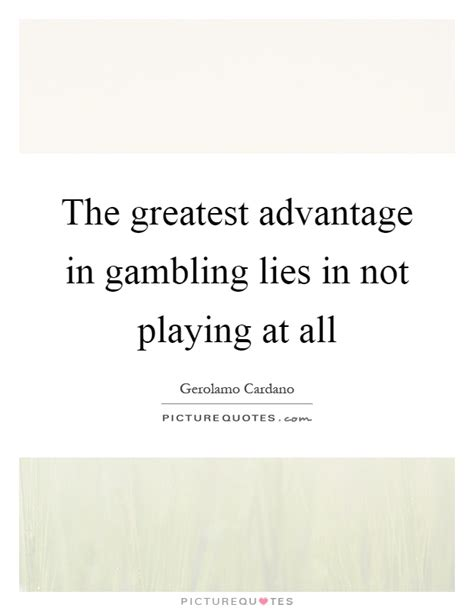 gerolamo cardano family the greatest advantage in gambling lies in not playing at
