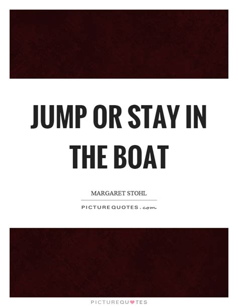 stay in the boat jump or stay in the boat picture quotes