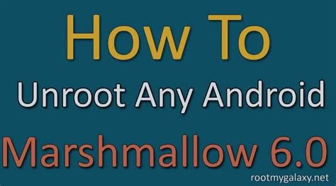 how to unroot android how to unroot any android on android marshmallow 6 0 or above