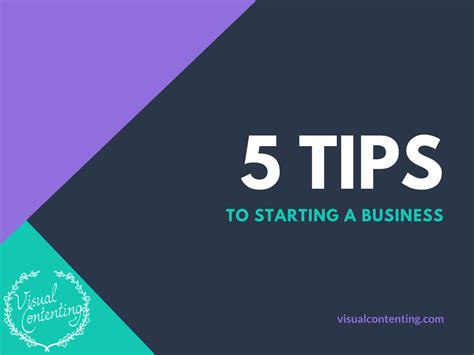 Must Tips For Starting A New Business by 5 Tips To Starting A Business Visual Contenting