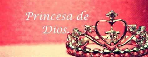 imagenes hermosas de princesas de dios yo soy una princesa de dios frases