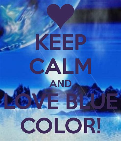 calm blue color keep calm and love the color blue images