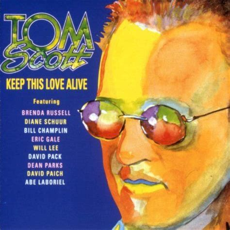 tom scott blow it out keep this love alive tom scott mp3 buy full tracklist