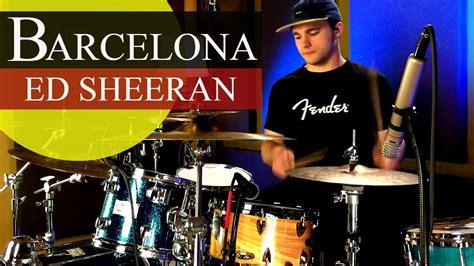 barcelona ed sheeran ed sheeran quot barcelona quot drum cover video high quality