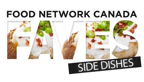 food network the dish food network canada faves side dishes