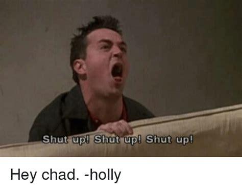 shut up meme shut up shut up shut up hey chad meme on me me