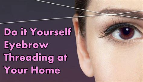 do it yourself eyebrow threading at your home