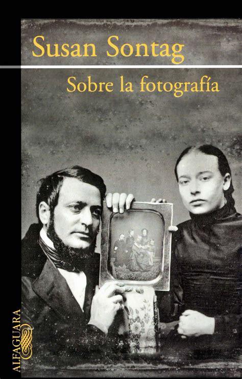libro the genius of photography se trata de una sontag oculta o al menos del pasado pues
