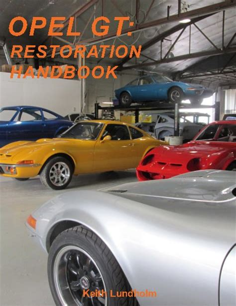 opel gt restoration handbook by keith lundholm crafts