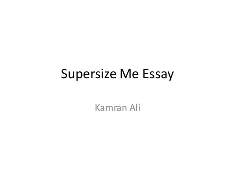 Supersize Me Essay by Supersize Me Essay