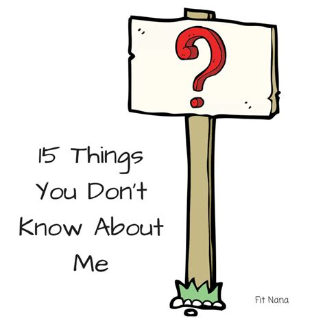 5 Things You Dont About Me by 15 Things You Don T About Me Fit Nana