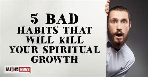 5 bad habits that will kill your spiritual growth faith