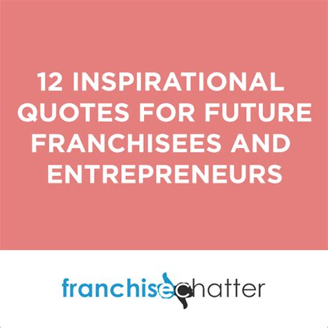 12 For Inspiration 12 inspirational quotes for future franchisees and