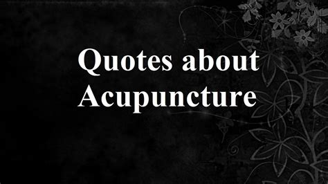 Quotes About Quotes About Acupuncture Traditional Practices